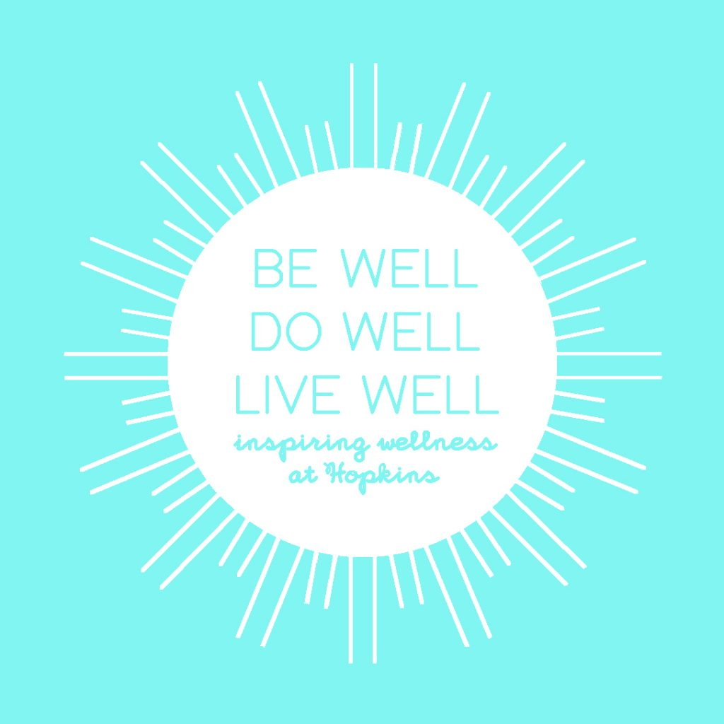 Be well. Do well. Live well. Inspiring Wellness at Hopkins.