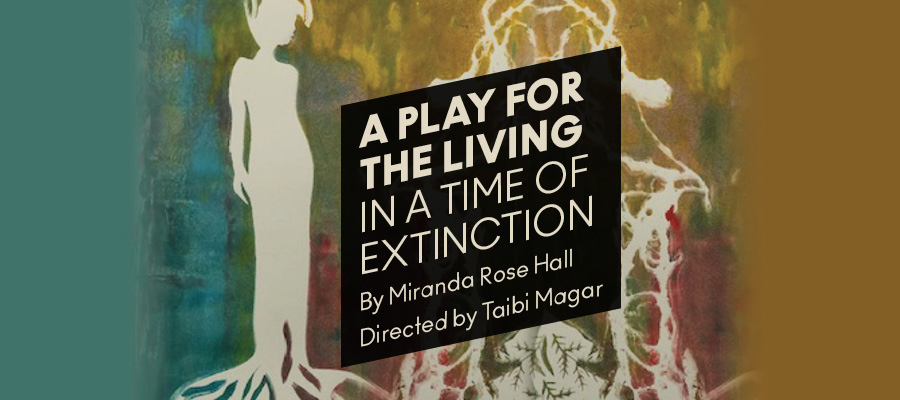 """Artwork for """"A Play for the Living in a Time of Extinction""""."""