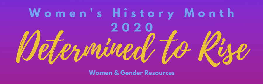 Women's History Month 2020: Determined to Rise.